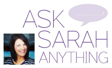 Ask Sarah Anything!