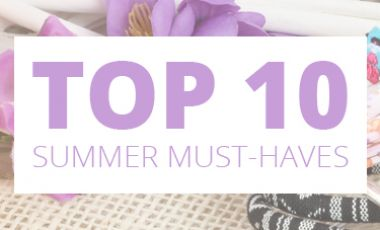 TOP 10 Summer Must-Haves