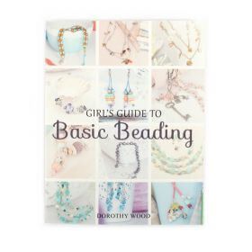 Girl's Guide to Basic Beading by Dorothy Wood